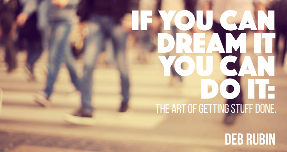 On-Demand Webinar - If You Can Dream It You Can Do It: The Art of Getting Stuff Done